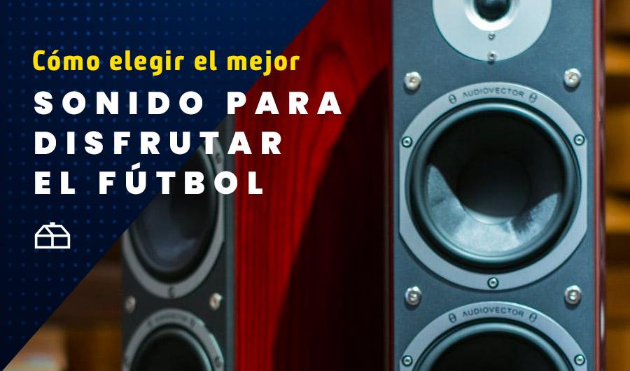 """""""Le pegó!"""": Cómo elegir el mejor sonido para disfrutar el fútbol"""